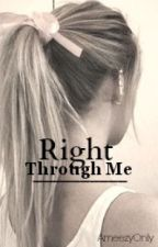 Right Through Me (Austin Mahone Fan Fiction) by AmeezyOnly