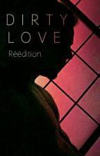 Dirty Love | Réédition by BFaithK