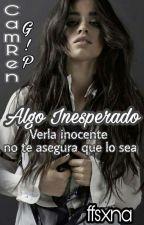 Algo Inesperado [Camren G!P] by sxiety