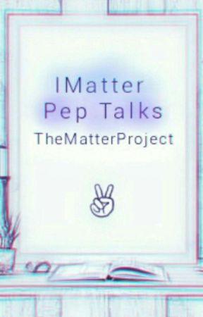 IMatter Peptalks by TheMatterProject