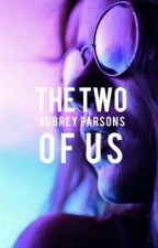 The Two Of Us | Coming In 2020 by AubreyParsons