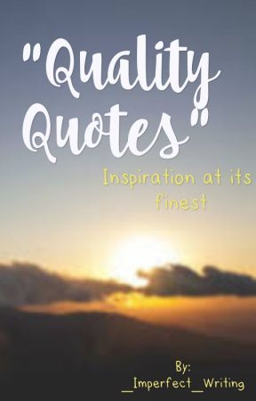 Quality Quotes by _Imperfect_Writing