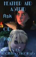 Heather and Astrid Ask or Dare by Toothless_Hiccup676