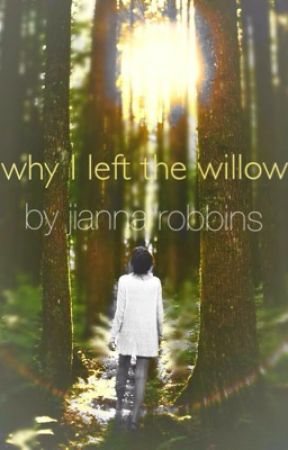 Why I Left The Willow  by wanderlustress