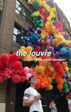 the louvre [connor franta x matt bernstein]  by kethanyxtronnor
