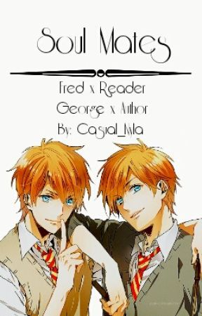 Soul Mates Fred X Reader George X Author Harry Potter Fanfiction