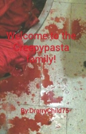 WELCOME TO THE CREEPYPASTA FAMILY! by DrarryChild75