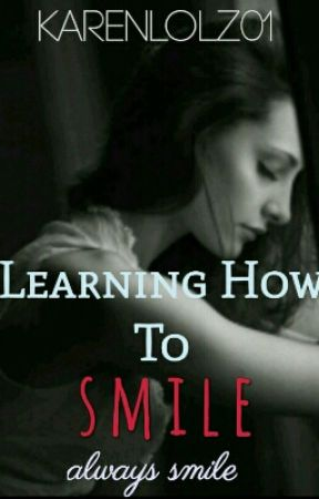 Learning How To Smile by KarenLOLz01