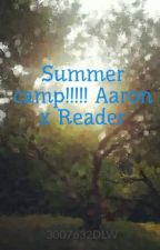 Summer camp!!!!!    Aaron x Reader by 3007632DLW