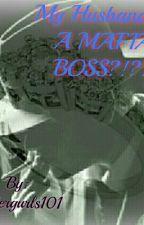 My Husband Is A MAFIA BOSS?!?! by readergurls101