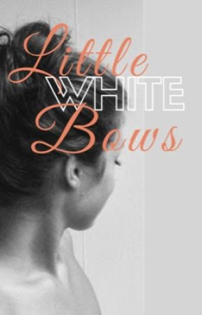 Little White Bows {Watty's 2017} by Xhelp0imclumsyX