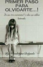 Primer paso para olvidarte...! by WendolyneDelgado