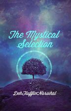 The Mystical Selection|DISCONTINUED  by DehFluffleNarwhal