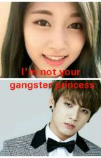 I'm not your gangster princess (ON GOING) by NicoleCastro337