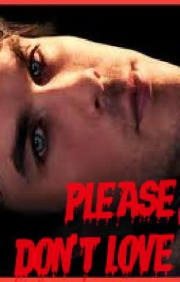 Please don't love me. (Damon Salvatore, Vampire Diaries fan-fic)