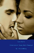 Love Hurts (Interracial Young Adult Romance) [Part 1] by NicoleMckoy
