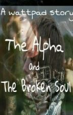 The Alpha and the Broken soul by Beyondthosethoughts