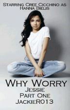WHY WORRY   JESSIE by JackieR013