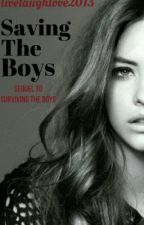 Saving The Boys (SEQUEL TO SURVIVING THE BOYS) by livelaughlove2013