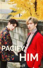 Pacify Him➸  BinRock/Binwoo  by ArohaBW