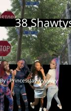 38 Shawtys by princessJayyyyyyyyy
