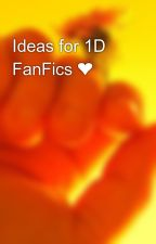 Ideas for 1D FanFics ❤️ by Hcmsstudent1011