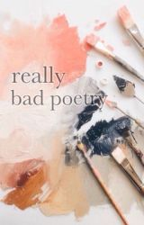 really bad poetry by bloomingxchaos