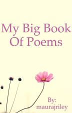 My Big Book Of Poems by maurajriley