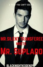Mr. Silent Transferee meets Mr. Suplado (Completed) by blacknightkeiden29