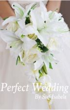 Perfect wedding (COMPLETE - UNDER EDITING) by StefiIsabela