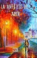 La antítesis del amor by CriisSdL03