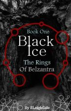 Black Ice: The Rings of Belzantra by RLeighGale