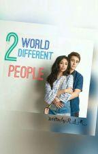Two World Two Different People (C. O. M. P. L. E. T. E. D)  by Iamram