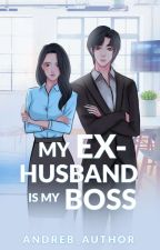 """My Ex Husband Is My Boss""(COMPLETED) by andreb_author"