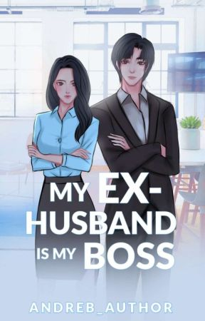 """""""My Ex Husband Is My Boss""""(COMPLETED) by andreb_author"""