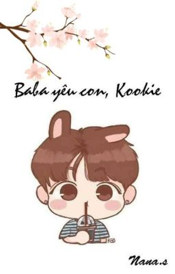 Đọc truyện [ Chuyển Ver - VKook ] ※Baba yêu con, Kookie ※