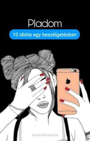 Pladom - 10 idióta egy beszélgetésben by SzucsOrsolya