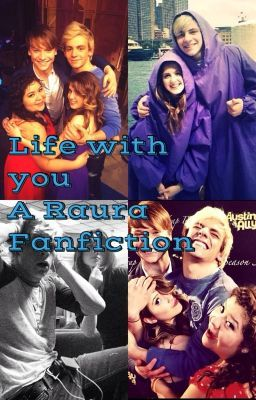 Life with you- A Raura fanfiction