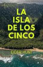 La Isla de los Cinco by EiderHunt99