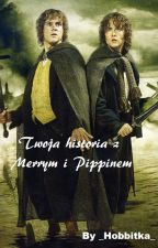 Twoja historia z Merrym i Pippinem by _Hobbitka_