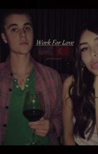 Work for Love ( Justin Bieber and Madison Beer/turkish beliebers) by CeydaBieber