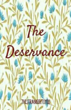 The Deservance by thestrangertoyou