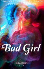 Bad girl #1 {Terminada}  by nikki8156