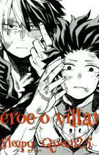 ¿Héroe o villano? by Sleepy_Queen25