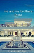 me and my brothers (bxb) by yaoifangirlinlove