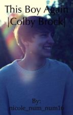 This Boy Again |Colby Brock|  by nicole_num_num16