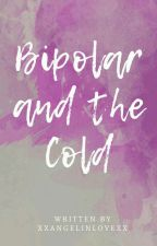 Bipolar and Cold by xxAngelinlovexx
