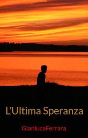 L'Ultima Speranza by GianlucaFerrara