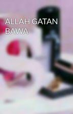ALLAH GATAN BAWA  by ZahraSurbajo