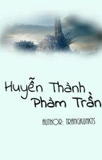 [Fanfic Huyễn Thành] [Sách Cựu] Huyễn Thành Phàm Trần by trangkunKTs
